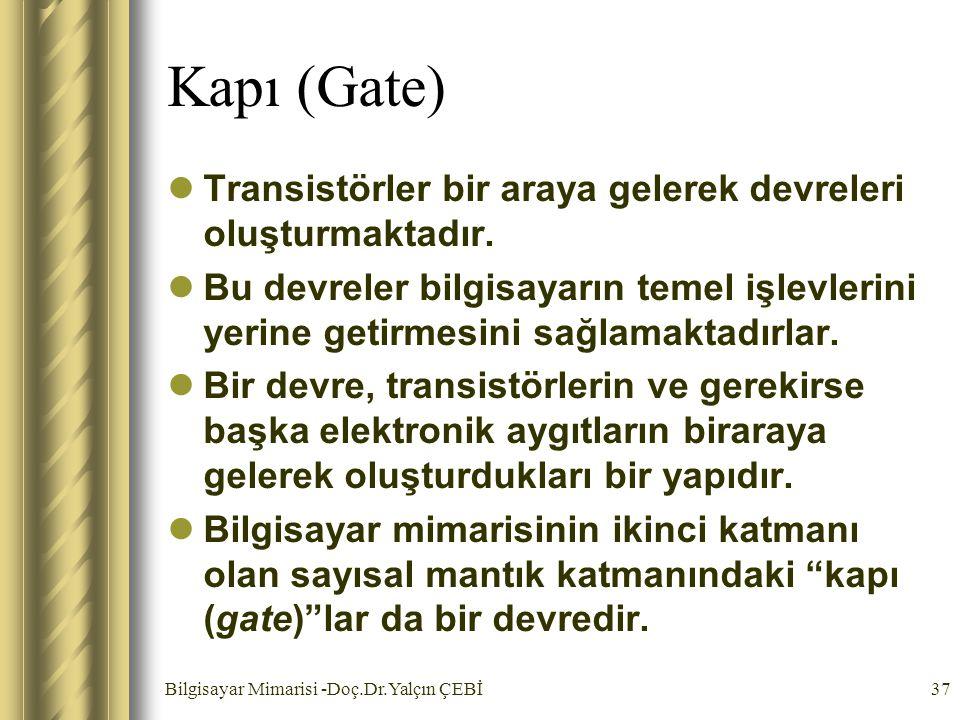 Kapı (Gate) Transistörler bir araya gelerek devreleri oluşturmaktadır.