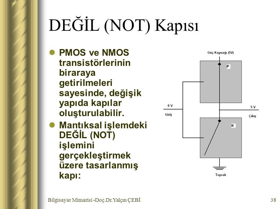 DEĞİL (NOT) Kapısı PMOS ve NMOS transistörlerinin biraraya getirilmeleri sayesinde, değişik yapıda kapılar oluşturulabilir.