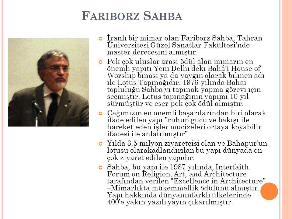 Fariborz Sahba İranlı bir mimar olan Fariborz Sahba, Tahran Üniversitesi Güzel Sanatlar Fakültesi'nde master derecesini almıştır.