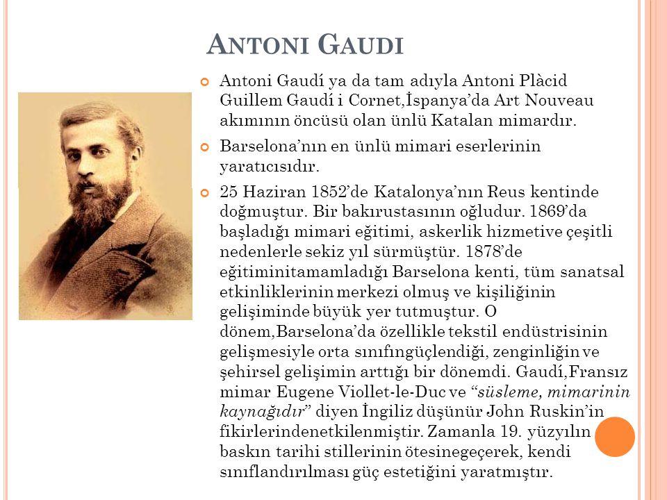Antoni Gaudi Antoni Gaudí ya da tam adıyla Antoni Plàcid Guillem Gaudí i Cornet,İspanya'da Art Nouveau akımının öncüsü olan ünlü Katalan mimardır.