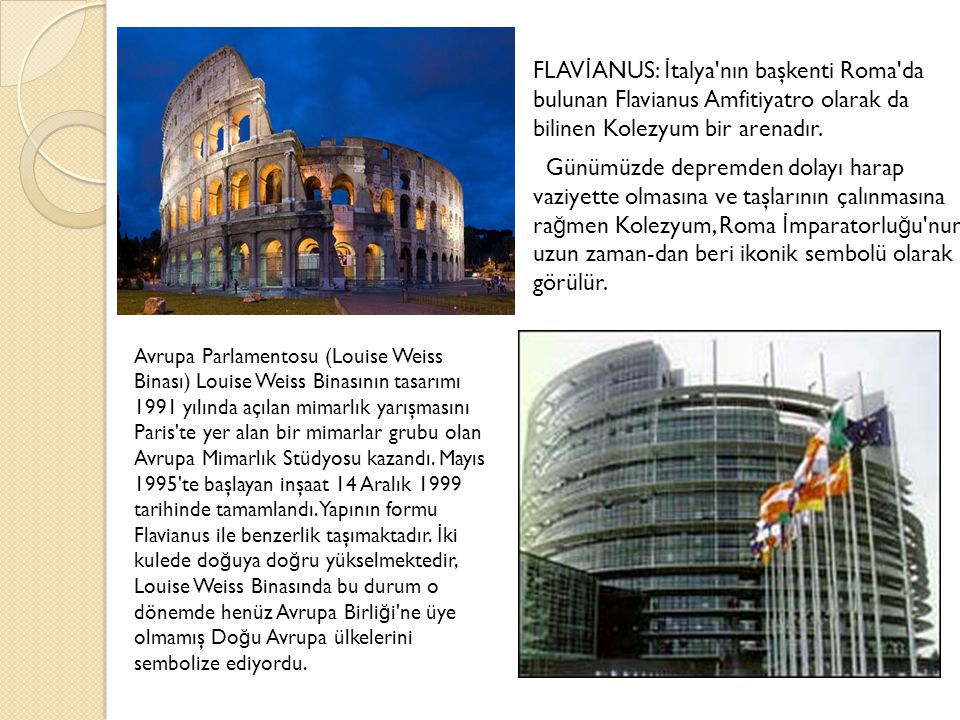 FLAVİANUS: İtalya nın başkenti Roma da bulunan Flavianus Amfitiyatro olarak da bilinen Kolezyum bir arenadır.