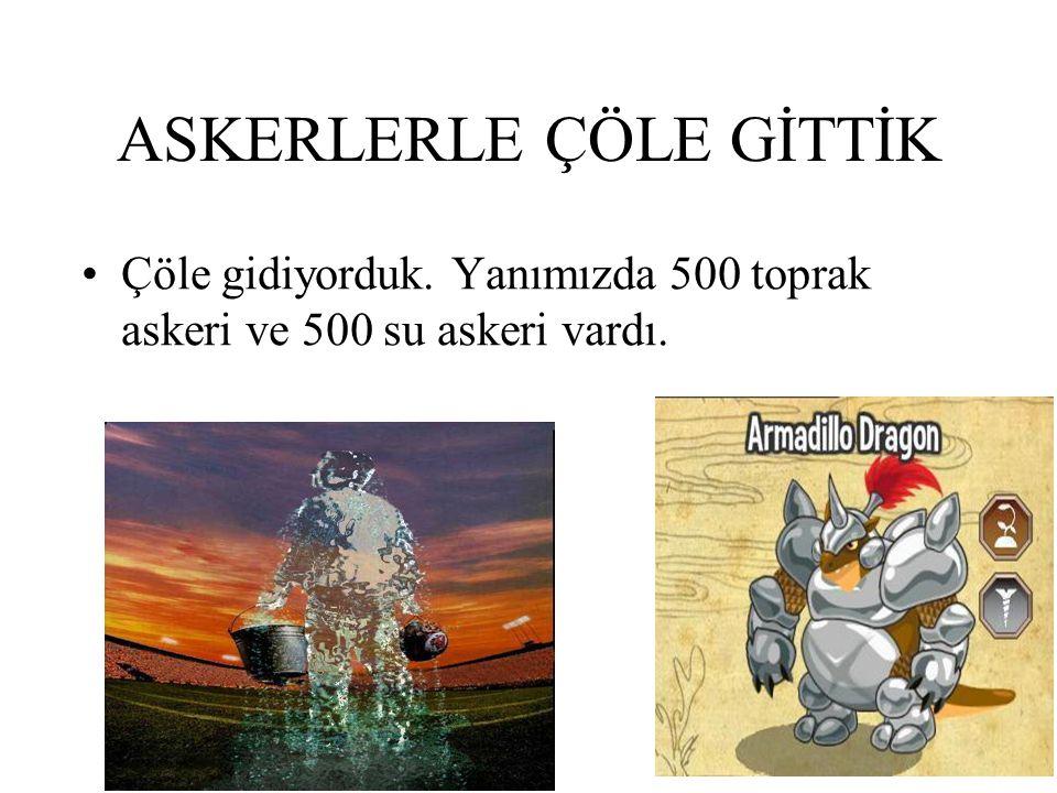 ASKERLERLE ÇÖLE GİTTİK