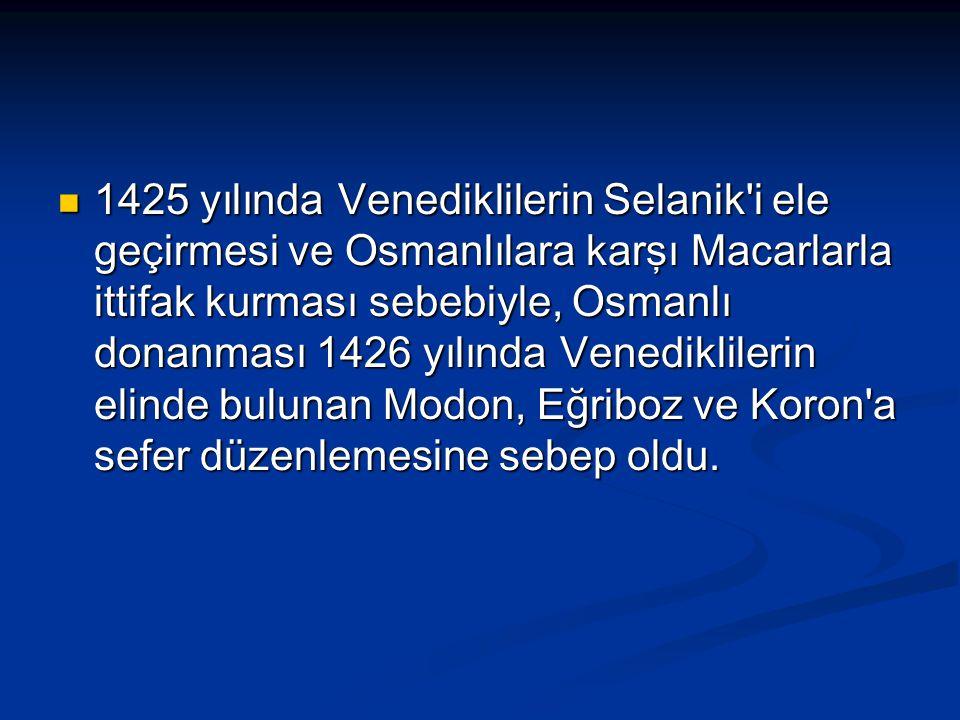 1425 yılında Venediklilerin Selanik i ele geçirmesi ve Osmanlılara karşı Macarlarla ittifak kurması sebebiyle, Osmanlı donanması 1426 yılında Venediklilerin elinde bulunan Modon, Eğriboz ve Koron a sefer düzenlemesine sebep oldu.