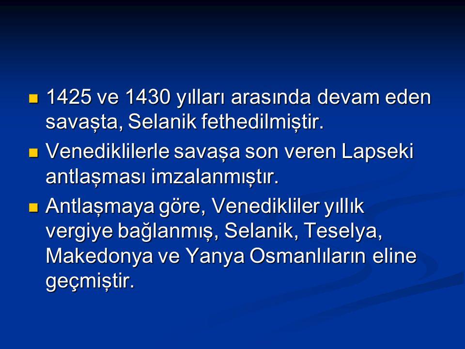 1425 ve 1430 yılları arasında devam eden savaşta, Selanik fethedilmiştir.