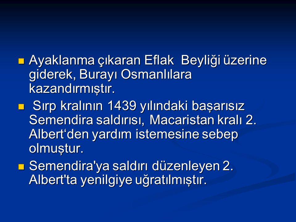 Ayaklanma çıkaran Eflak Beyliği üzerine giderek, Burayı Osmanlılara kazandırmıştır.