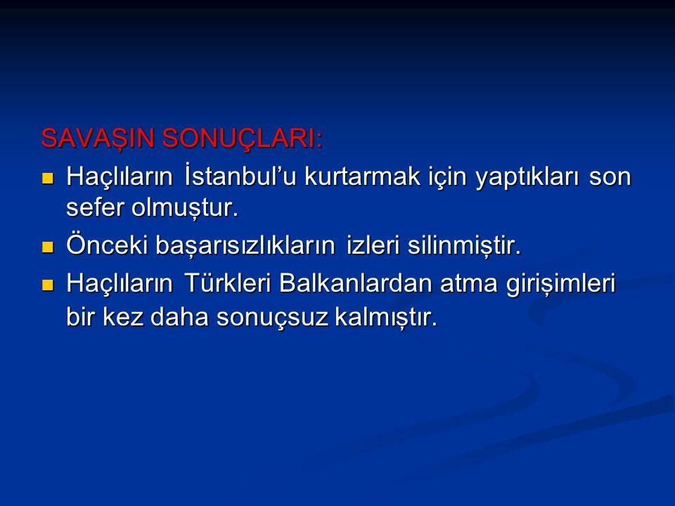 SAVAŞIN SONUÇLARI: Haçlıların İstanbul'u kurtarmak için yaptıkları son sefer olmuştur. Önceki başarısızlıkların izleri silinmiştir.