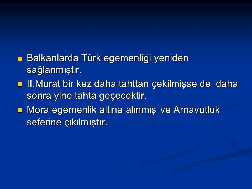 Balkanlarda Türk egemenliği yeniden sağlanmıştır.