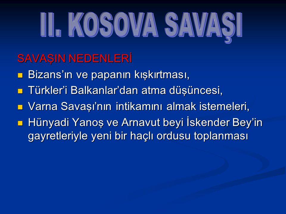 II. KOSOVA SAVAŞI SAVAŞIN NEDENLERİ Bizans'ın ve papanın kışkırtması,