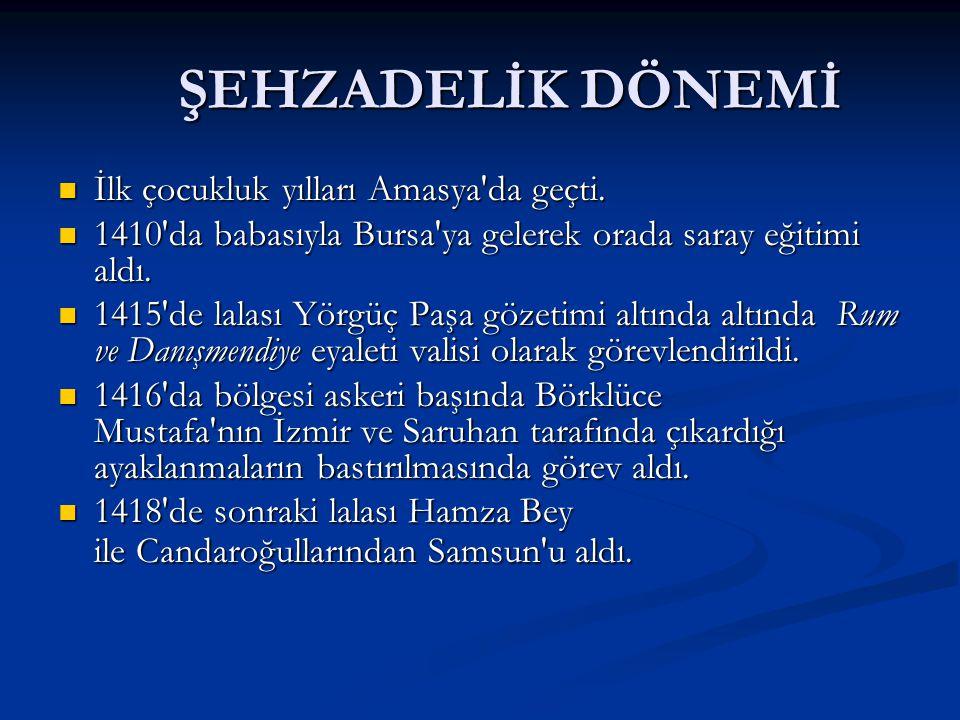 ŞEHZADELİK DÖNEMİ İlk çocukluk yılları Amasya da geçti.
