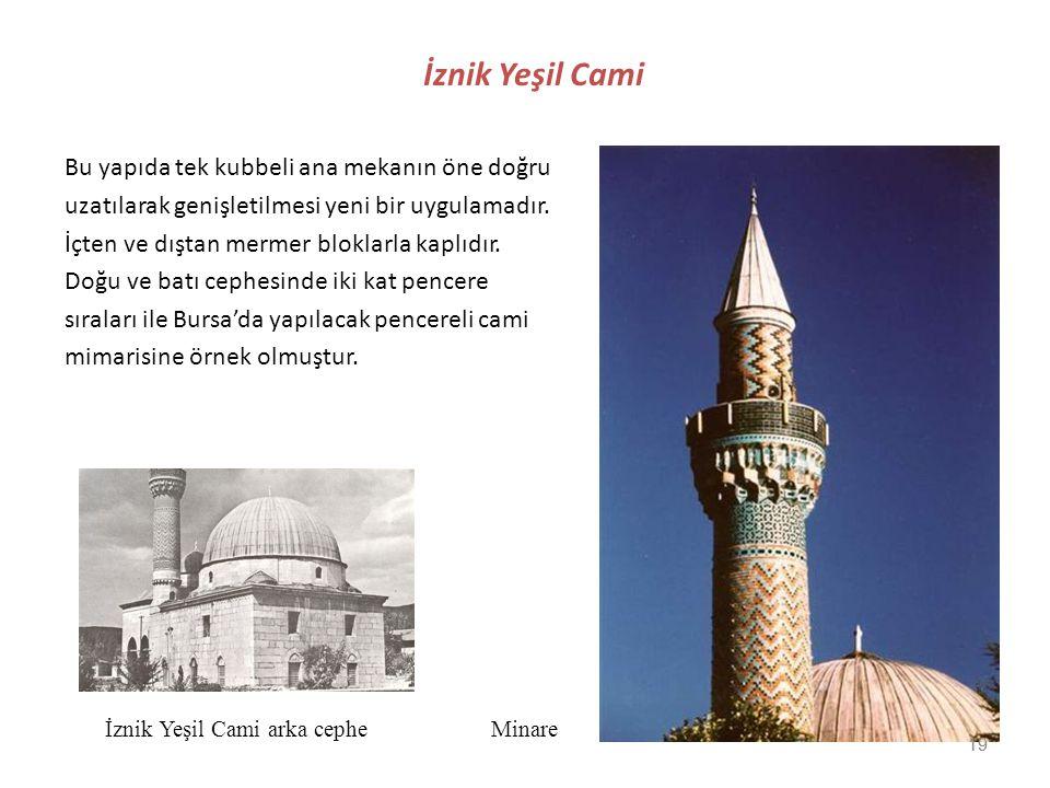İznik Yeşil Cami Bu yapıda tek kubbeli ana mekanın öne doğru