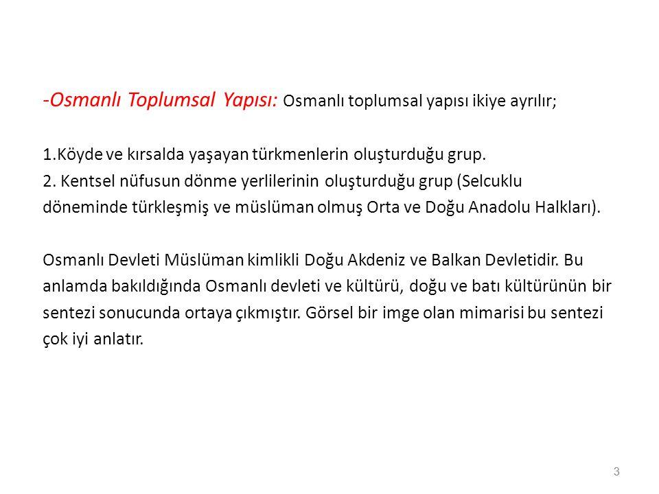 -Osmanlı Toplumsal Yapısı: Osmanlı toplumsal yapısı ikiye ayrılır;