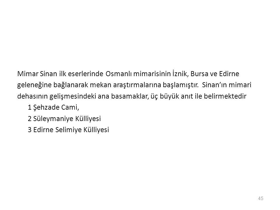 Mimar Sinan ilk eserlerinde Osmanlı mimarisinin İznik, Bursa ve Edirne