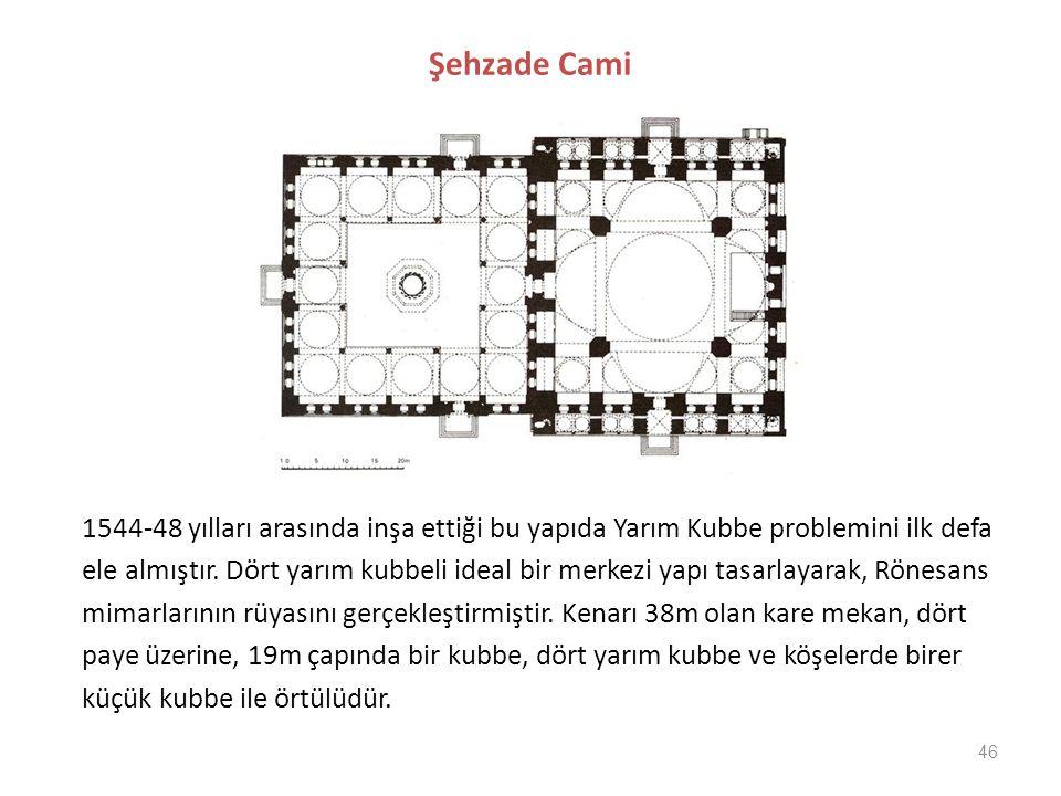 Şehzade Cami 1544-48 yılları arasında inşa ettiği bu yapıda Yarım Kubbe problemini ilk defa.