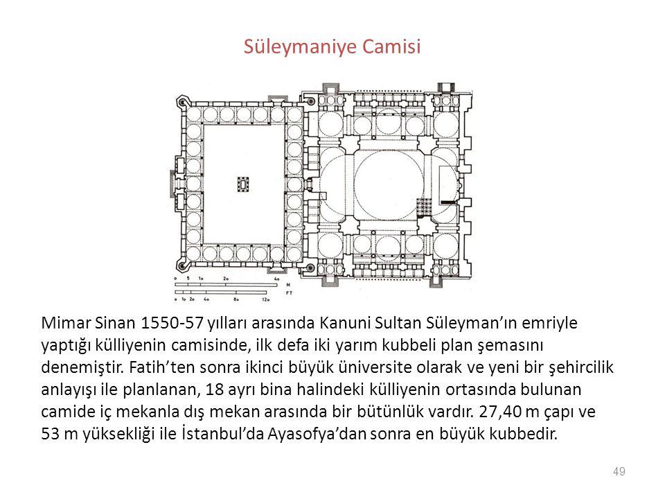 Süleymaniye Camisi Mimar Sinan 1550-57 yılları arasında Kanuni Sultan Süleyman'ın emriyle.