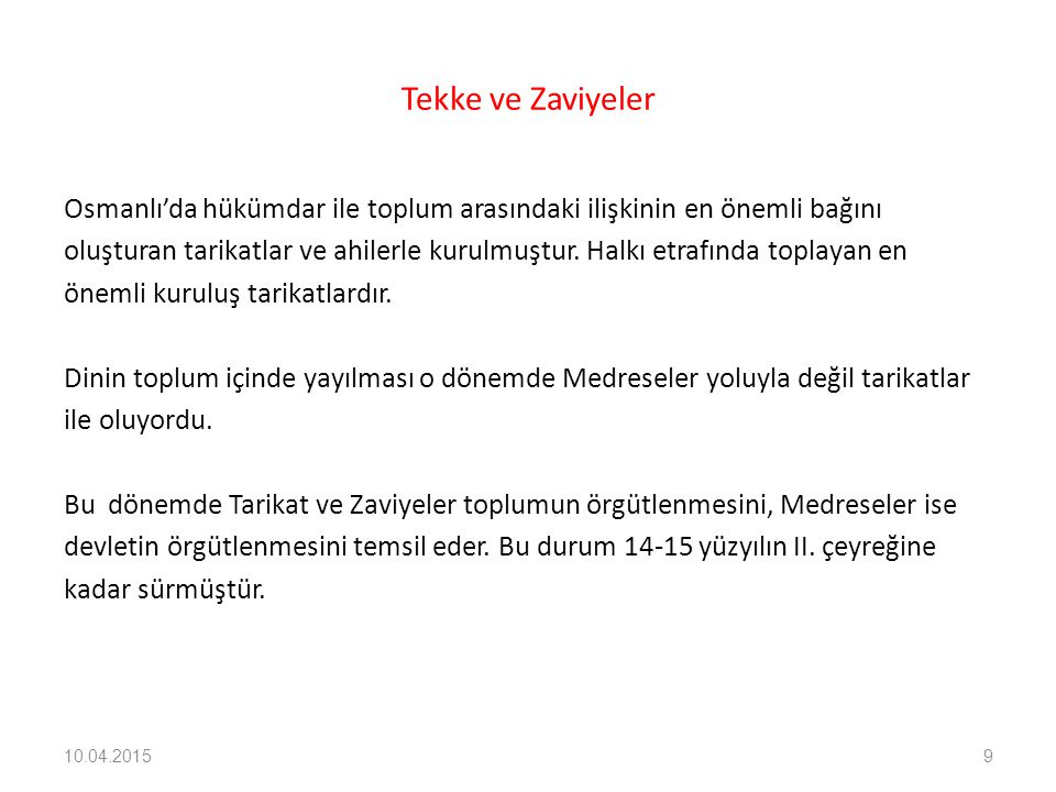 Tekke ve Zaviyeler Osmanlı'da hükümdar ile toplum arasındaki ilişkinin en önemli bağını.