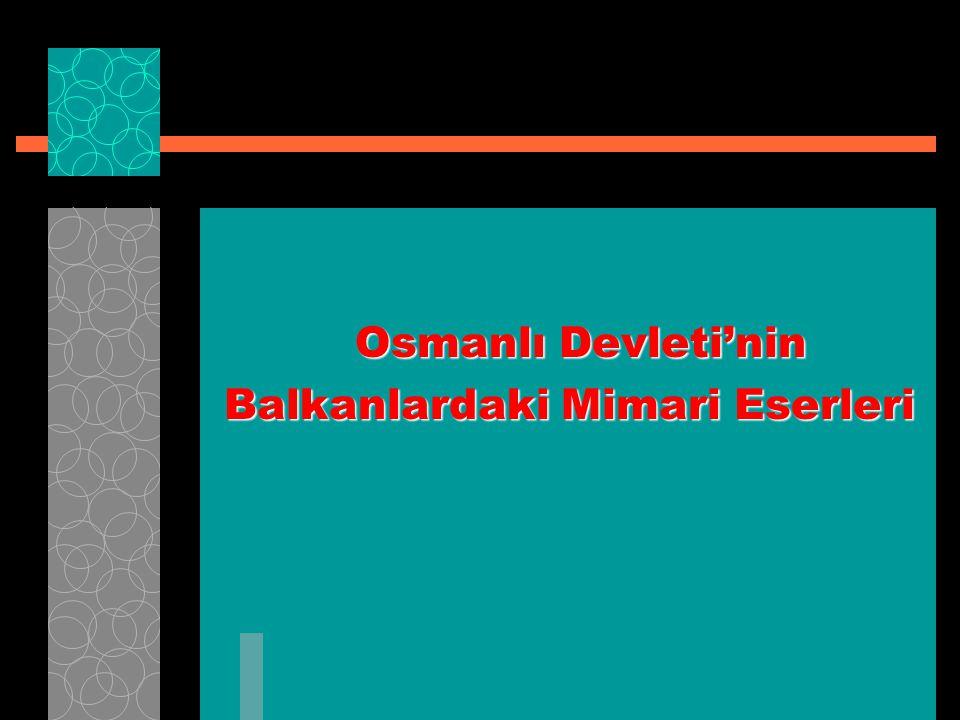 Osmanlı Devleti'nin Balkanlardaki Mimari Eserleri