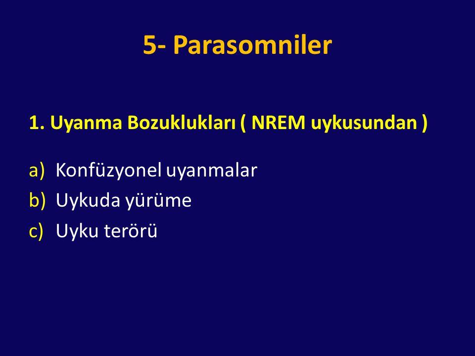 5- Parasomniler 1. Uyanma Bozuklukları ( NREM uykusundan )
