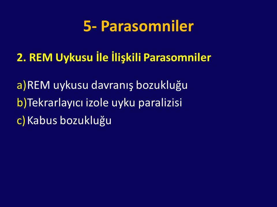 5- Parasomniler 2. REM Uykusu İle İlişkili Parasomniler