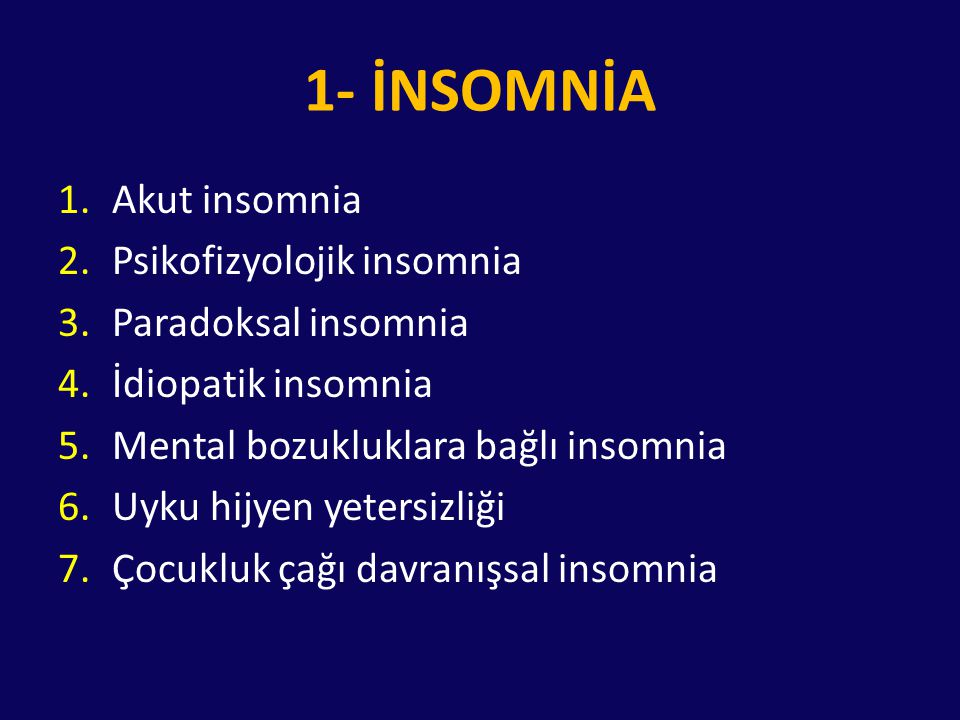 1- İNSOMNİA Akut insomnia Psikofizyolojik insomnia Paradoksal insomnia