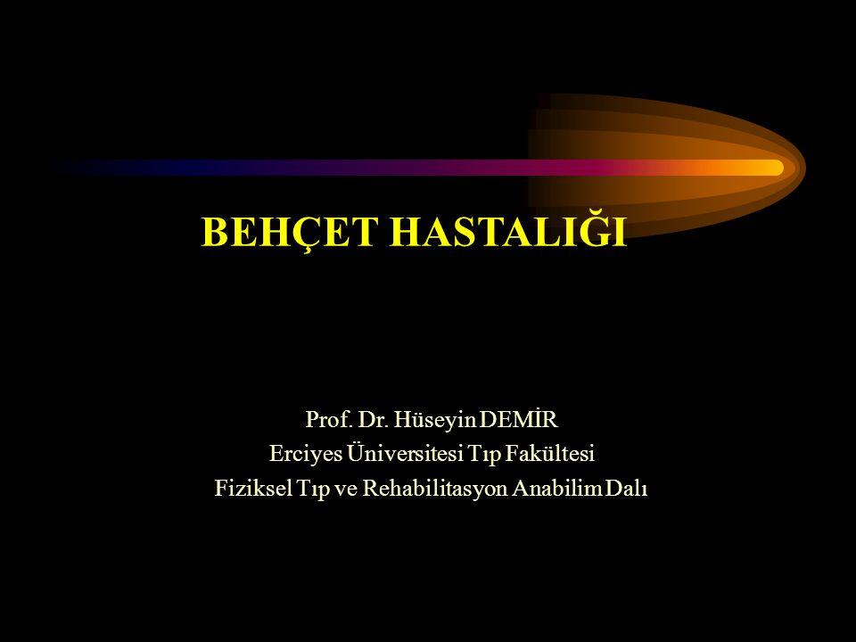 BEHÇET HASTALIĞI Prof. Dr. Hüseyin DEMİR