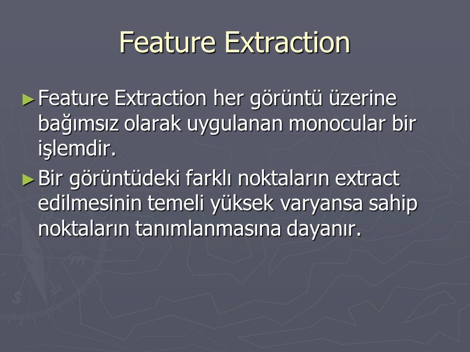 Feature Extraction Feature Extraction her görüntü üzerine bağımsız olarak uygulanan monocular bir işlemdir.