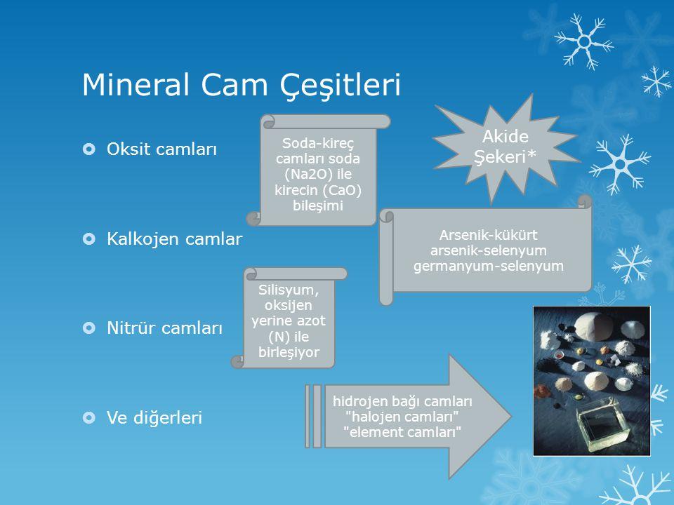 Mineral Cam Çeşitleri Akide Şekeri* Oksit camları Kalkojen camlar