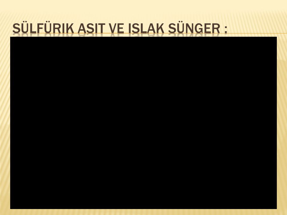 Sülfürik asit ve ISLAK sünger :