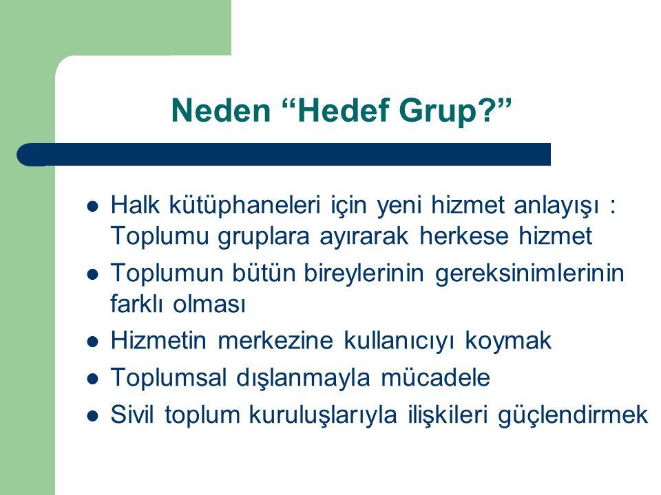 Neden Hedef Grup Halk kütüphaneleri için yeni hizmet anlayışı : Toplumu gruplara ayırarak herkese hizmet.