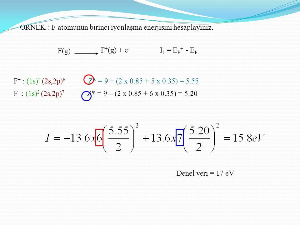 ÖRNEK : F atomunun birinci iyonlaşma enerjisini hesaplayınız.
