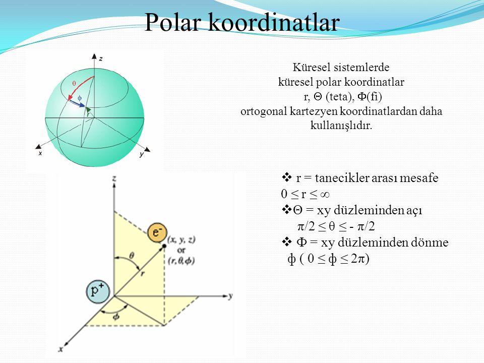 Polar koordinatlar r = tanecikler arası mesafe 0 ≤ r ≤ ∞