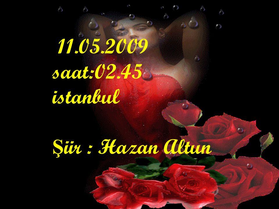 Aşkından yana: 11.05.2009 saat:02.45 istanbul Şiir : Hazan Altun