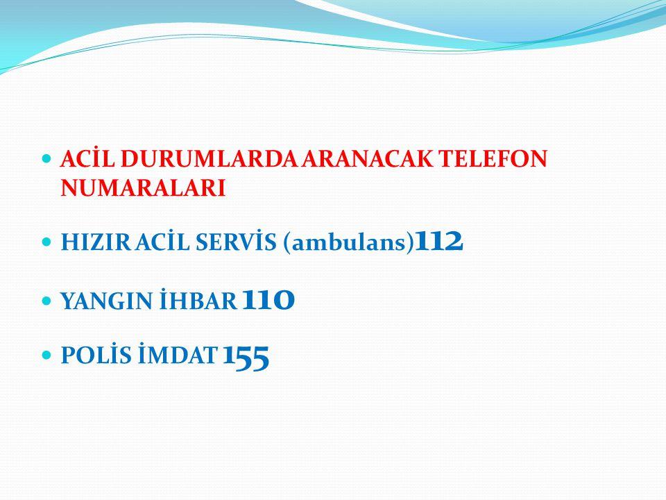 ACİL DURUMLARDA ARANACAK TELEFON NUMARALARI