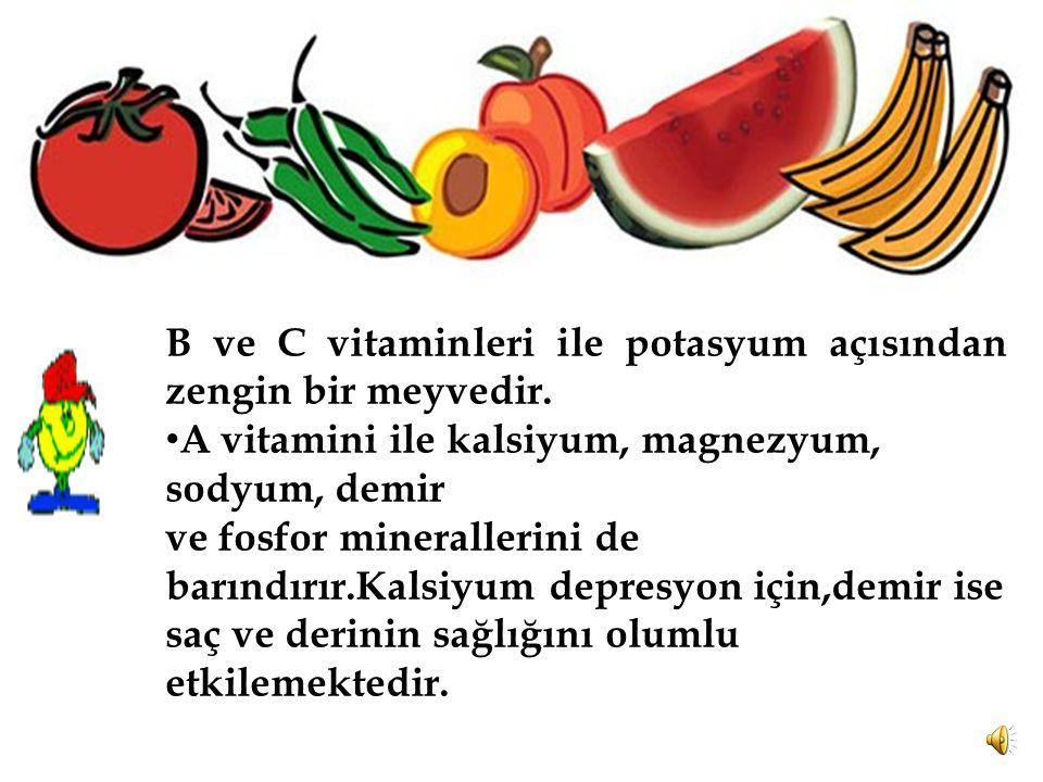 B ve C vitaminleri ile potasyum açısından zengin bir meyvedir.