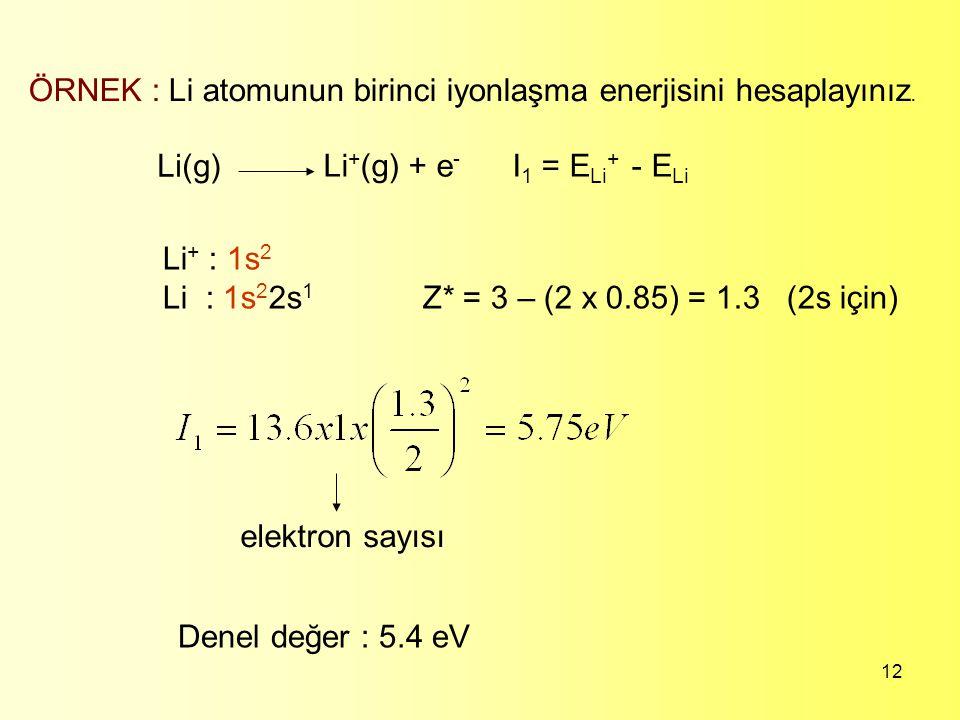 ÖRNEK : Li atomunun birinci iyonlaşma enerjisini hesaplayınız.