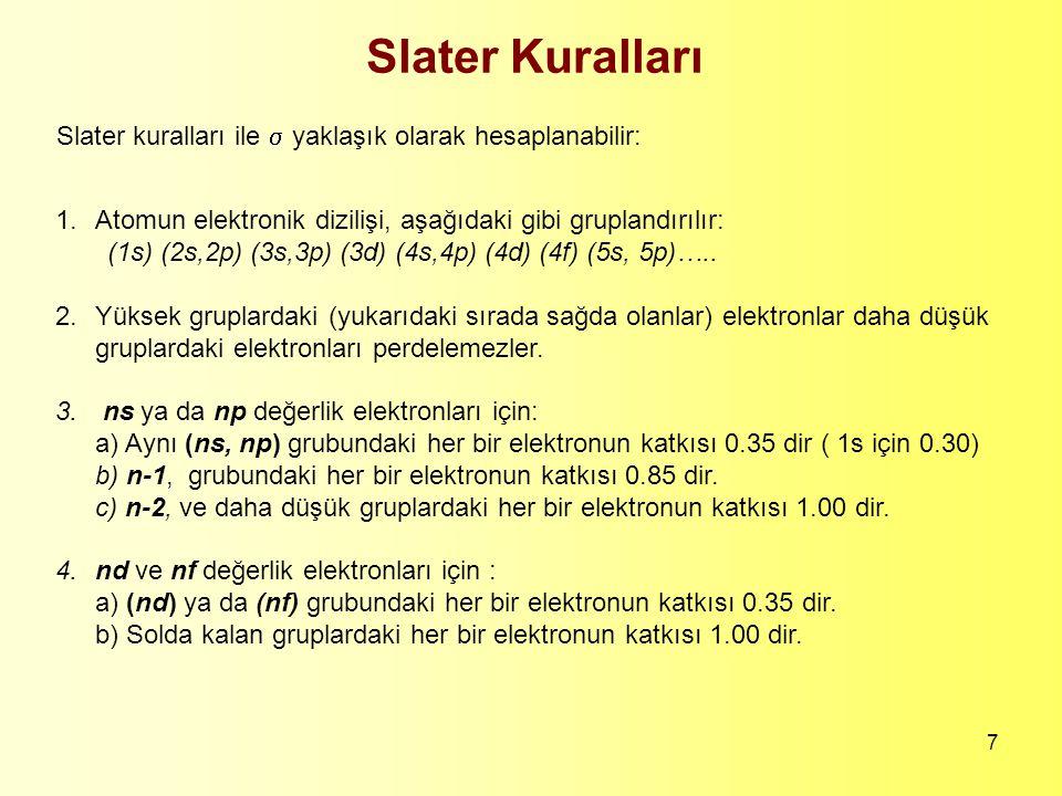 Slater Kuralları Slater kuralları ile  yaklaşık olarak hesaplanabilir: 1. Atomun elektronik dizilişi, aşağıdaki gibi gruplandırılır: