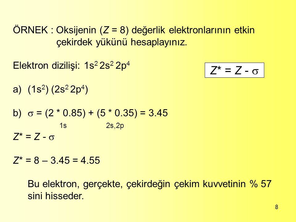 Z* = Z -  ÖRNEK : Oksijenin (Z = 8) değerlik elektronlarının etkin