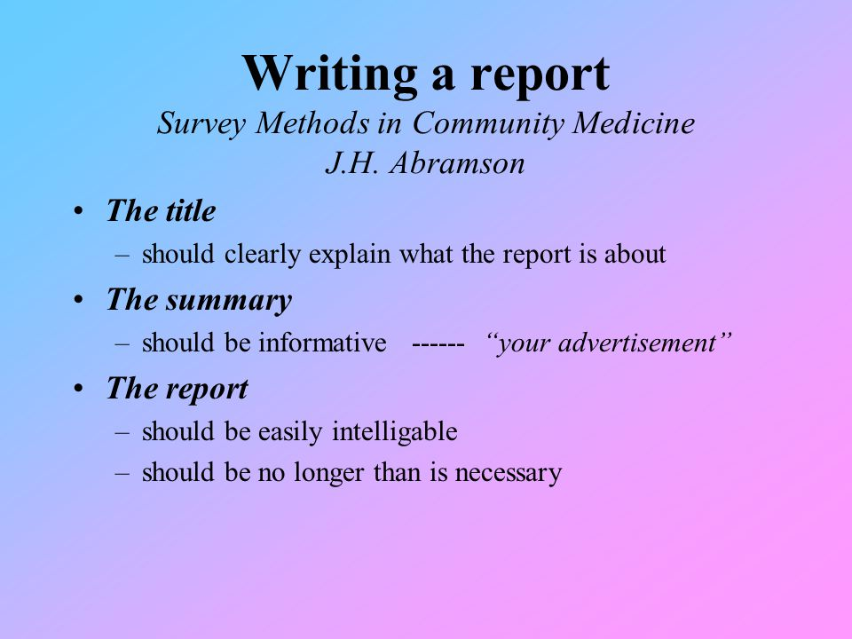 Writing a report Survey Methods in Community Medicine J.H. Abramson