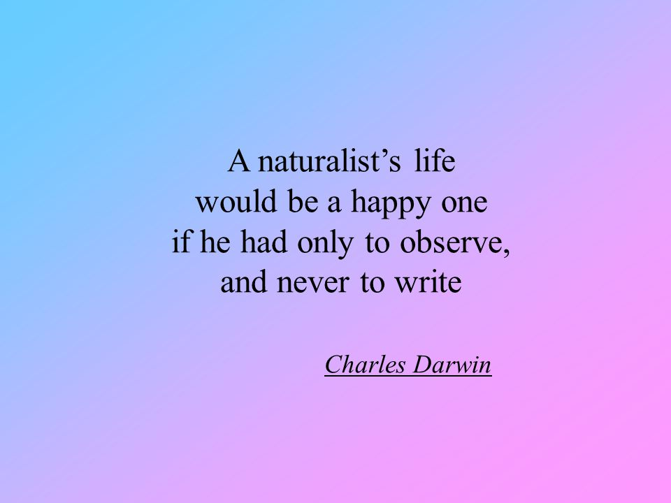 if he had only to observe, and never to write Charles Darwin