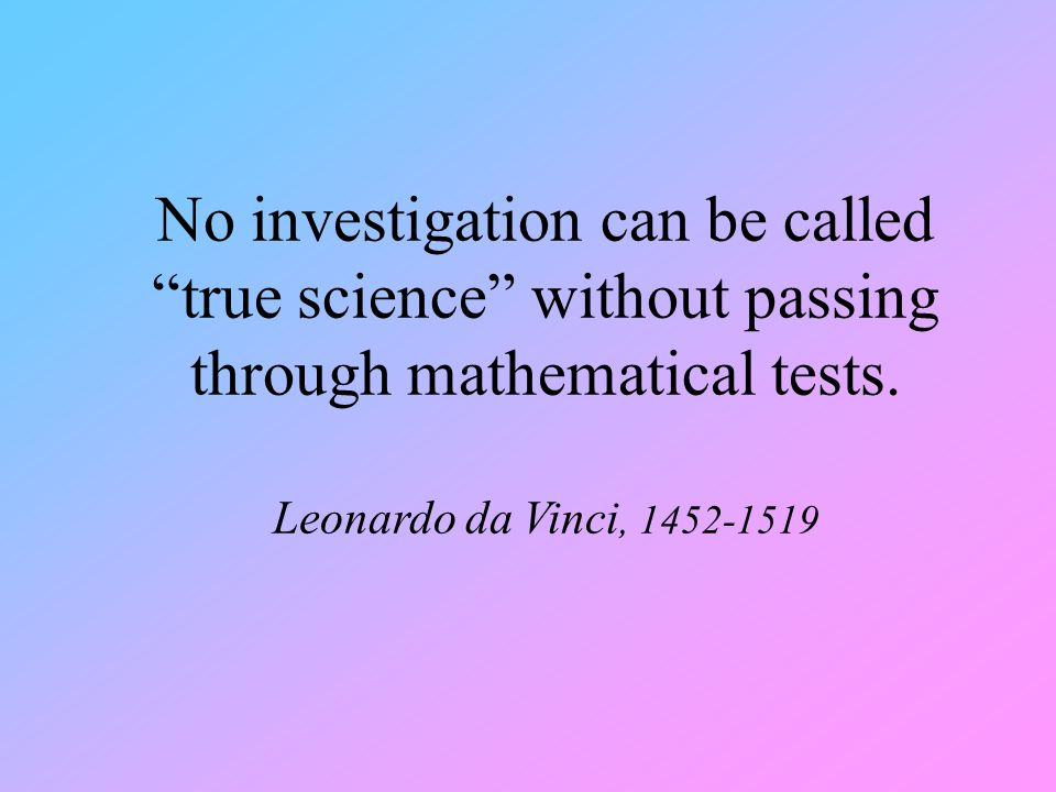 No investigation can be called true science without passing through mathematical tests.