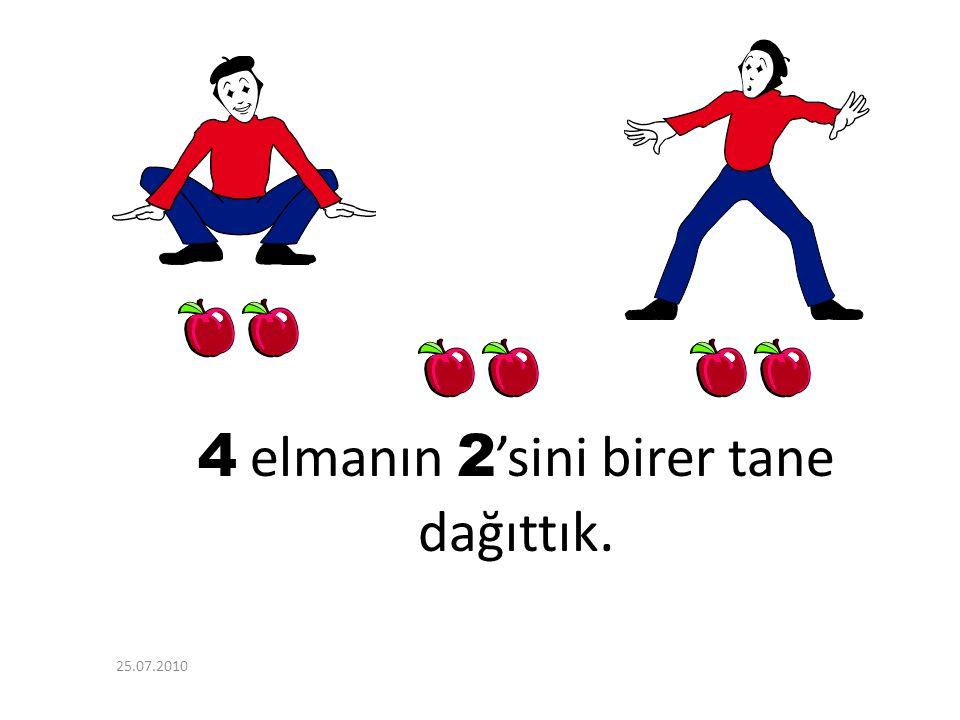 4 elmanın 2'sini birer tane dağıttık.