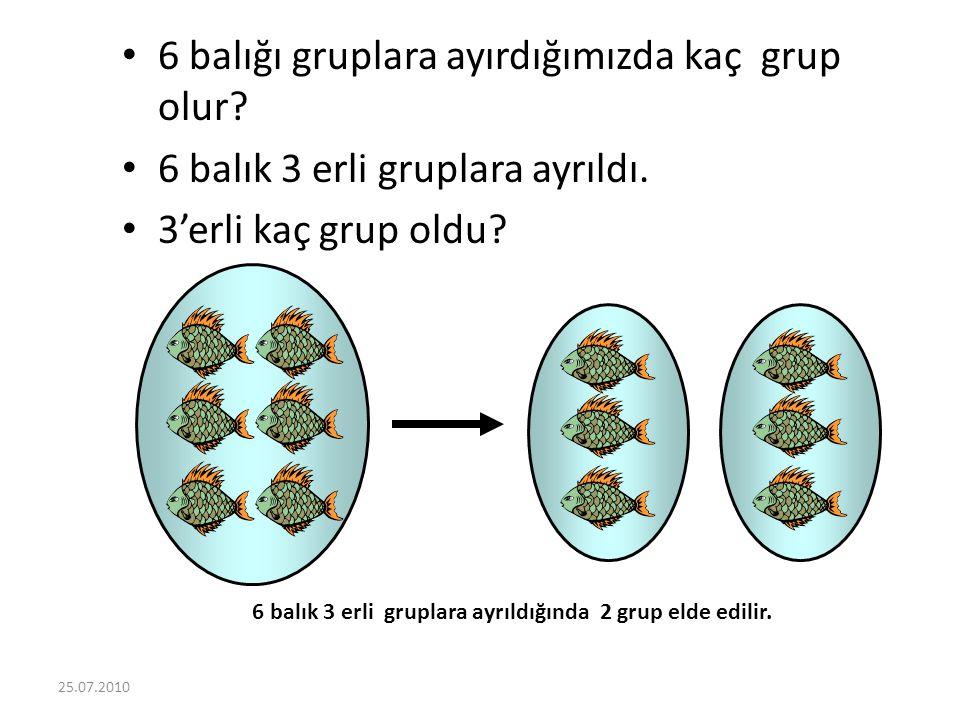 6 balık 3 erli gruplara ayrıldığında 2 grup elde edilir.