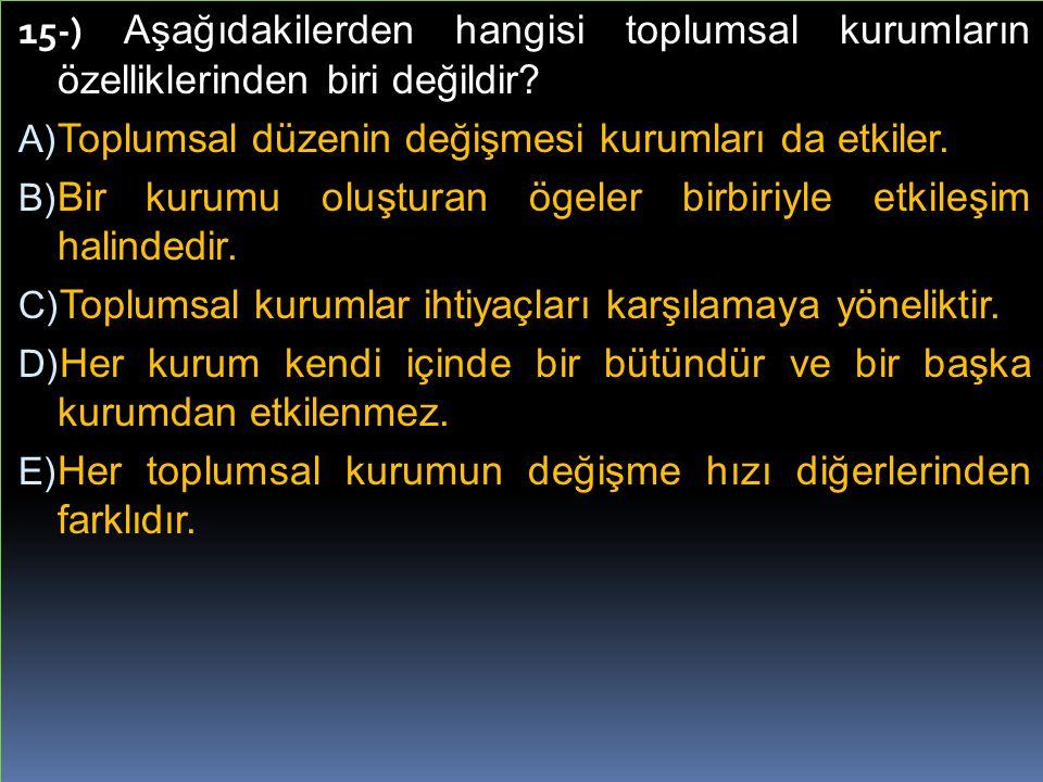 15-) Aşağıdakilerden hangisi toplumsal kurumların özelliklerinden biri değildir