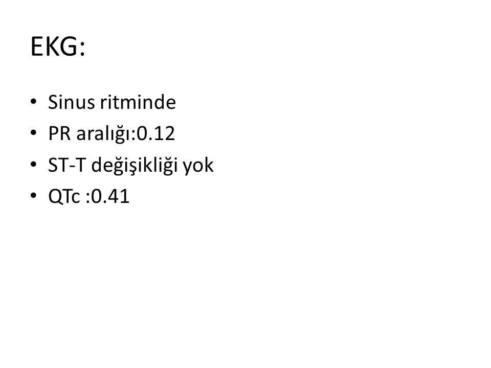 EKG: Sinus ritminde PR aralığı:0.12 ST-T değişikliği yok QTc :0.41