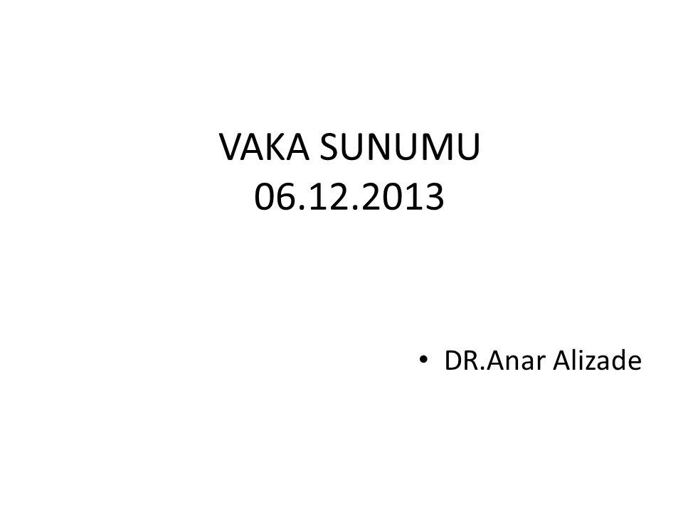 DR.Anar Alizade VAKA SUNUMU 06.12.2013