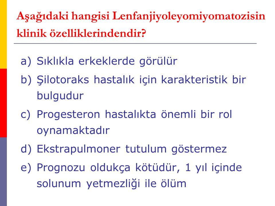 Aşağıdaki hangisi Lenfanjiyoleyomiyomatozisin klinik özelliklerindendir