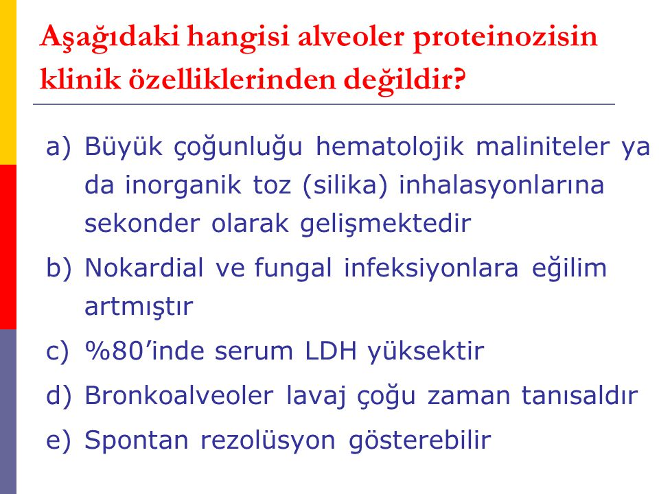 Aşağıdaki hangisi alveoler proteinozisin klinik özelliklerinden değildir