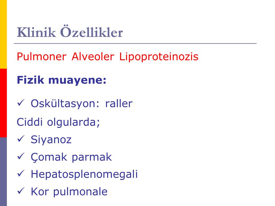 Klinik Özellikler Pulmoner Alveoler Lipoproteinozis Fizik muayene: