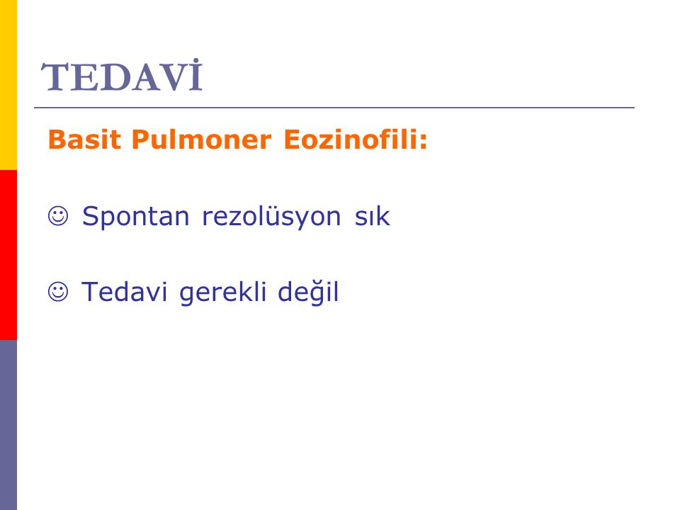 TEDAVİ Basit Pulmoner Eozinofili: Spontan rezolüsyon sık
