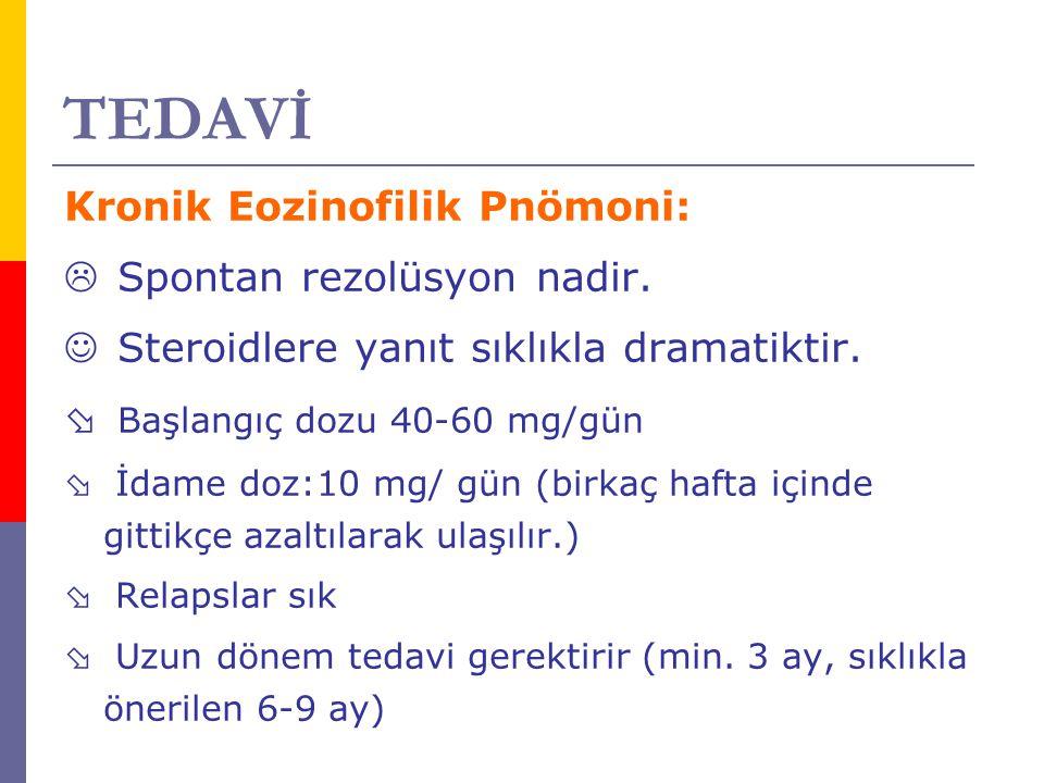 TEDAVİ Kronik Eozinofilik Pnömoni: Spontan rezolüsyon nadir.