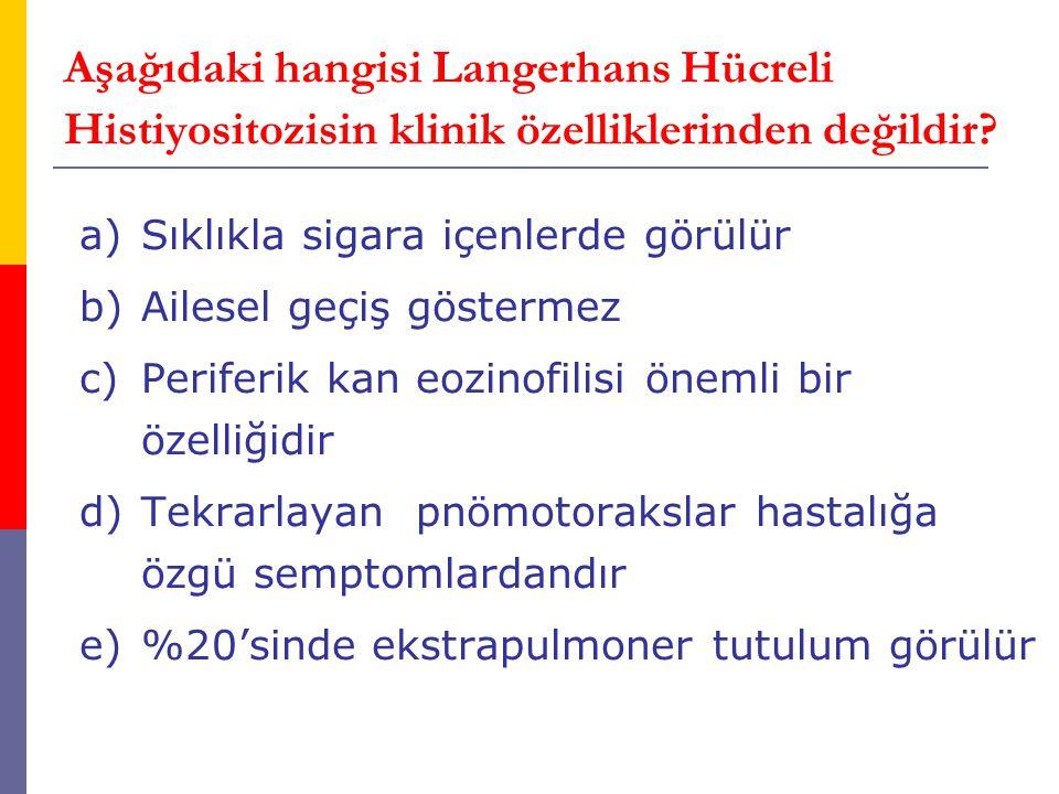 Aşağıdaki hangisi Langerhans Hücreli Histiyositozisin klinik özelliklerinden değildir